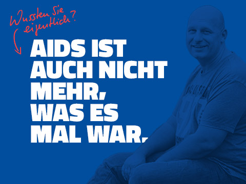 AIDS IST AUCH NICHT MEHR, WAS ES MAL WAR.