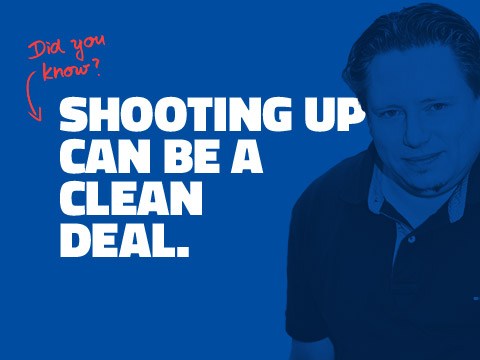SHOOTING DRUGS CAN BE A CLEAN DEAL.