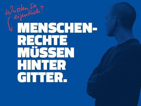 MENSCHENRECHTE MÜSSEN HINTER GITTER.