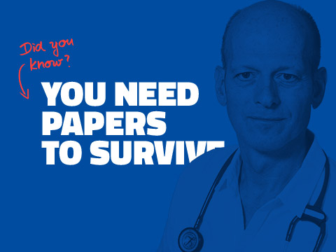 YOU NEED PAPERS TO SURVIVE