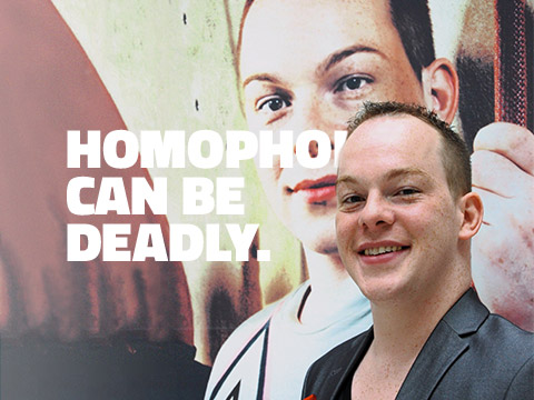 HOMOPHOBIA CAN BE DEADLY.